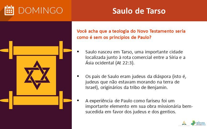  Saulo nasceu em Tarso, uma importante cidade localizada junto à rota comercial entre a Síria e a Ásia ocidental (At 22:3).  Os pais de Saulo eram j