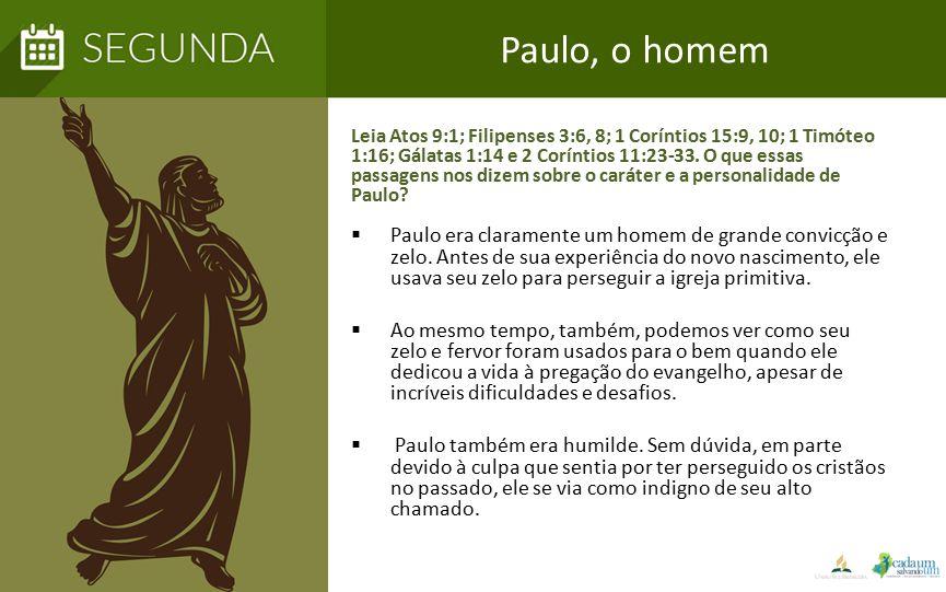  Paulo era claramente um homem de grande convicção e zelo. Antes de sua experiência do novo nascimento, ele usava seu zelo para perseguir a igreja pr