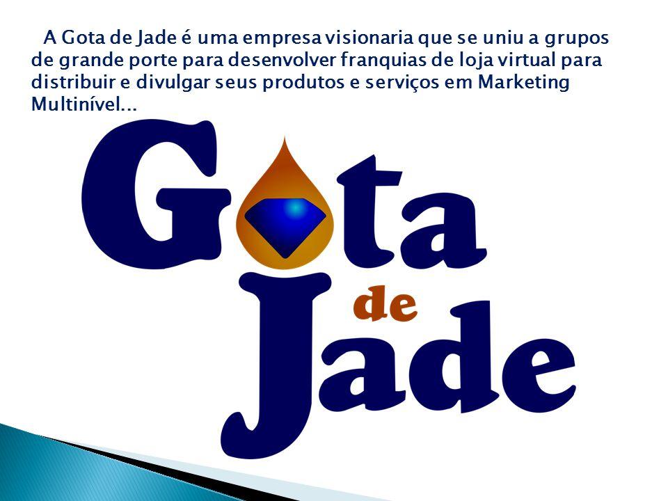 A Gota de Jade é uma empresa visionaria que se uniu a grupos de grande porte para desenvolver franquias de loja virtual para distribuir e divulgar seu