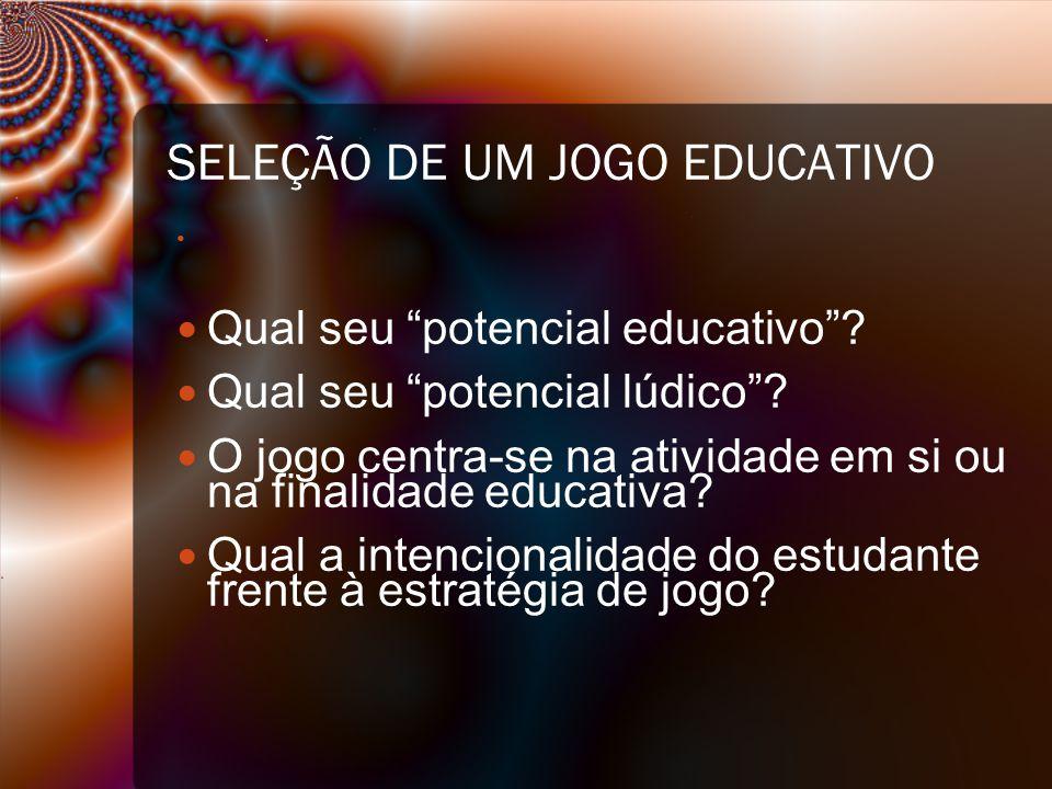 SELEÇÃO DE UM JOGO EDUCATIVO Qual seu potencial educativo .