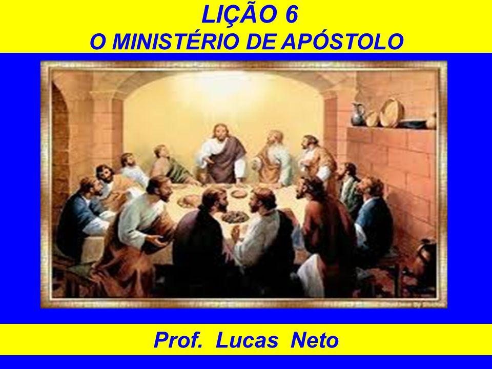 LIÇÃO 6 O MINISTÉRIO DE APÓSTOLO Prof. Lucas Neto