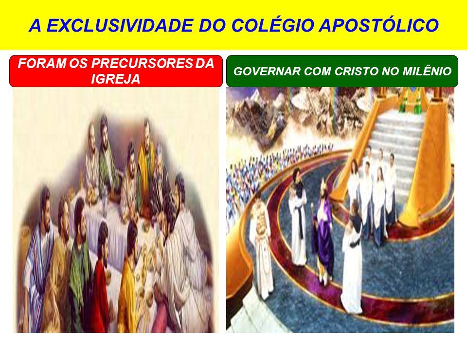 A EXCLUSIVIDADE DO COLÉGIO APOSTÓLICO FORAM OS PRECURSORES DA IGREJA GOVERNAR COM CRISTO NO MILÊNIO