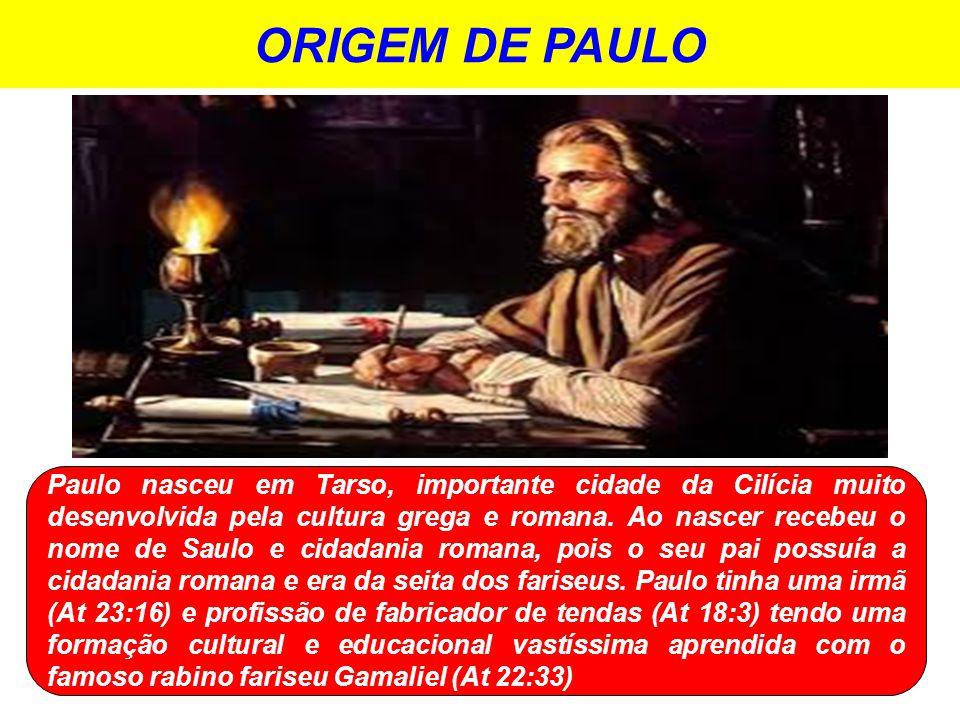 ORIGEM DE PAULO Paulo nasceu em Tarso, importante cidade da Cilícia muito desenvolvida pela cultura grega e romana.