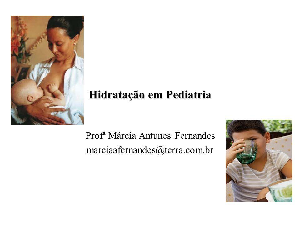 Hidratação em Pediatria Profª Márcia Antunes Fernandes marciaafernandes@terra.com.br