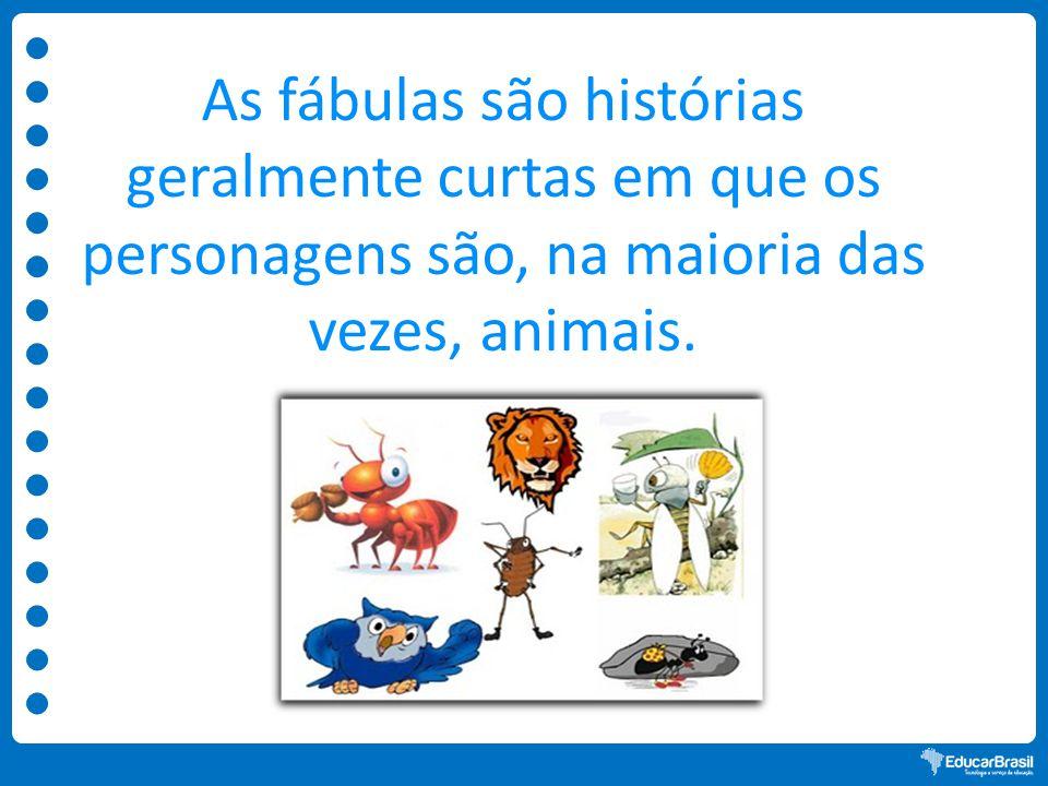 As fábulas são histórias geralmente curtas em que os personagens são, na maioria das vezes, animais.