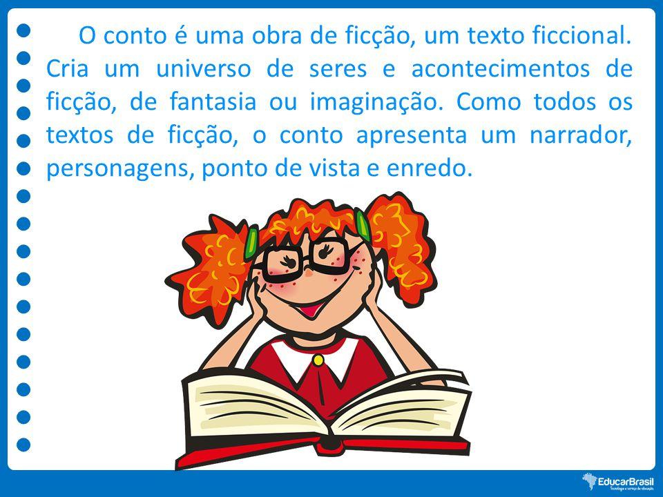 O conto é uma obra de ficção, um texto ficcional.