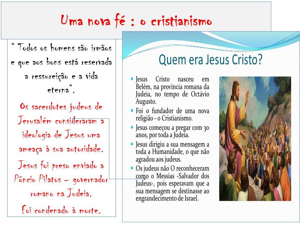 Uma nova fé : o cristianismo Todos os homens são irmãos e que aos bons está reservada a ressureição e a vida eterna .