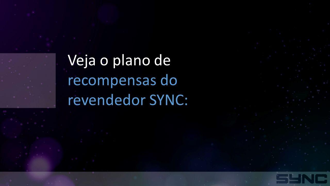 Veja o plano de recompensas do revendedor SYNC: