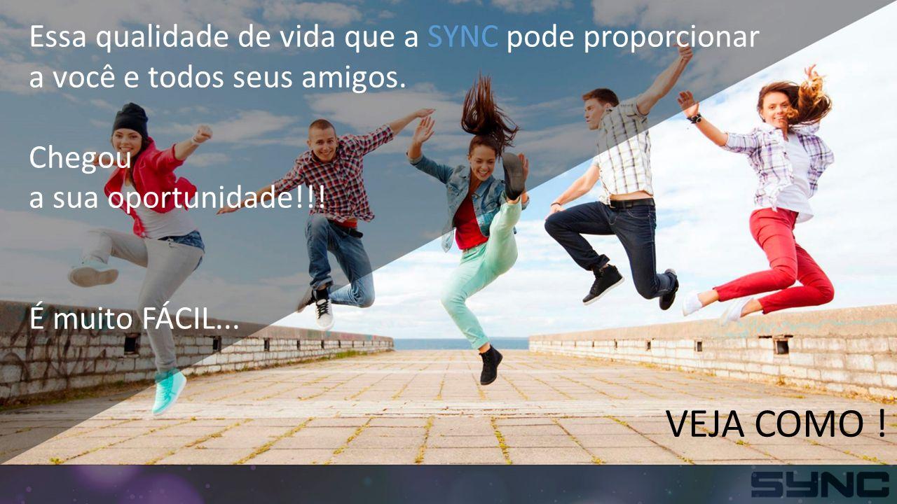 Essa qualidade de vida que a SYNC pode proporcionar a você e todos seus amigos.