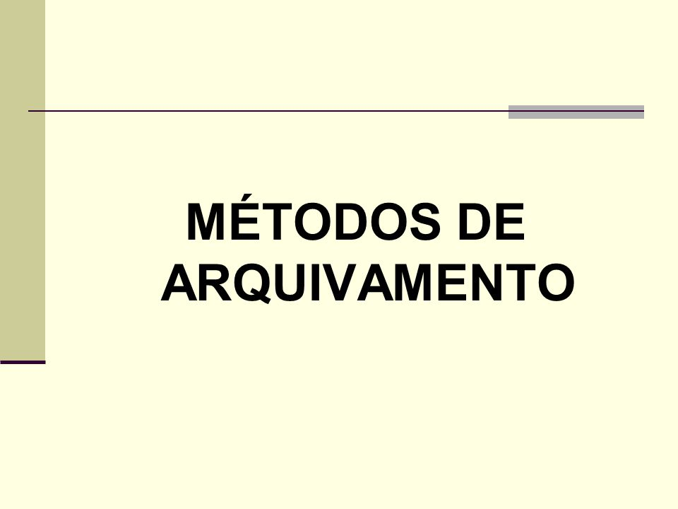 MÉTODOS DE ARQUIVAMENTO