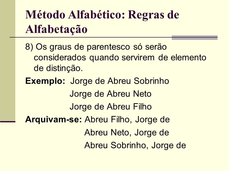 Método Alfabético: Regras de Alfabetação 8) Os graus de parentesco só serão considerados quando servirem de elemento de distinção.
