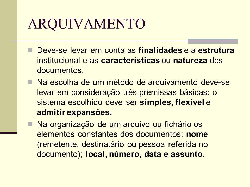 ARQUIVAMENTO Deve-se levar em conta as finalidades e a estrutura institucional e as características ou natureza dos documentos.