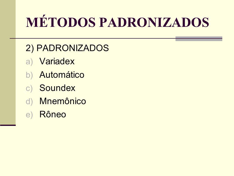 MÉTODOS PADRONIZADOS 2) PADRONIZADOS a) Variadex b) Automático c) Soundex d) Mnemônico e) Rôneo