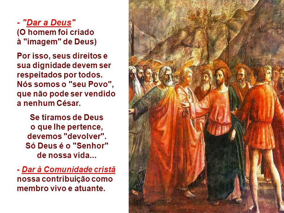 + Conclusões da resposta de Jesus : - Dar a César... (a imagem de César) O Cristão tem obrigações com a Sociedade em que vive.