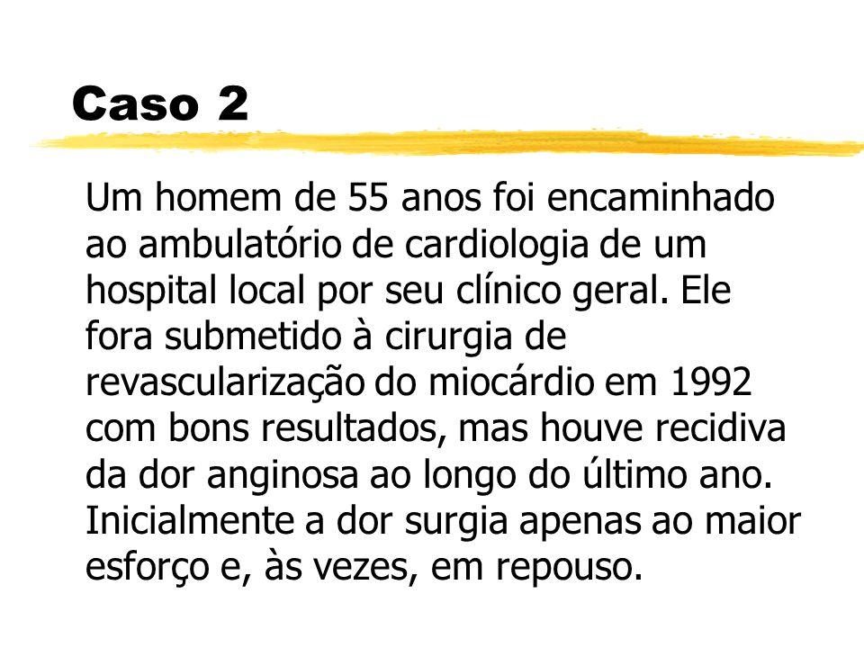 Um homem de 55 anos foi encaminhado ao ambulatório de cardiologia de um hospital local por seu clínico geral. Ele fora submetido à cirurgia de revascu