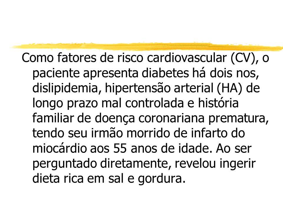 Como fatores de risco cardiovascular (CV), o paciente apresenta diabetes há dois nos, dislipidemia, hipertensão arterial (HA) de longo prazo mal contr
