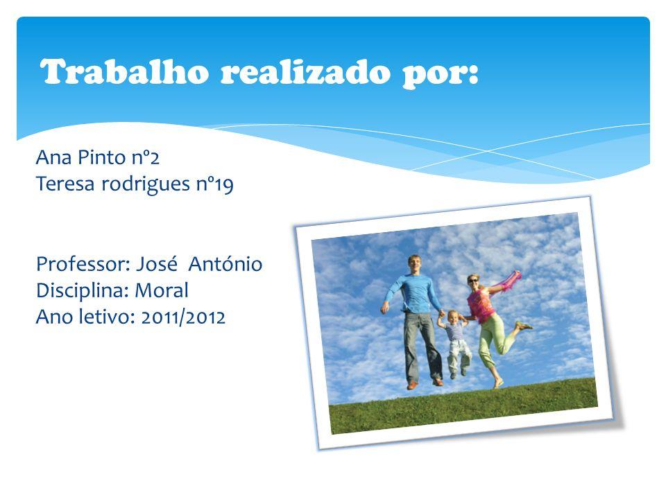 Ana Pinto nº2 Teresa rodrigues nº19 Professor: José António Disciplina: Moral Ano letivo: 2011/2012 Trabalho realizado por: