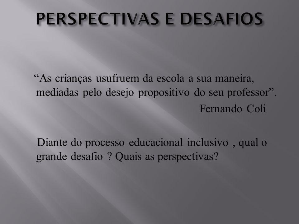 """""""As crianças usufruem da escola a sua maneira, mediadas pelo desejo propositivo do seu professor"""". Fernando Coli Diante do processo educacional inclus"""