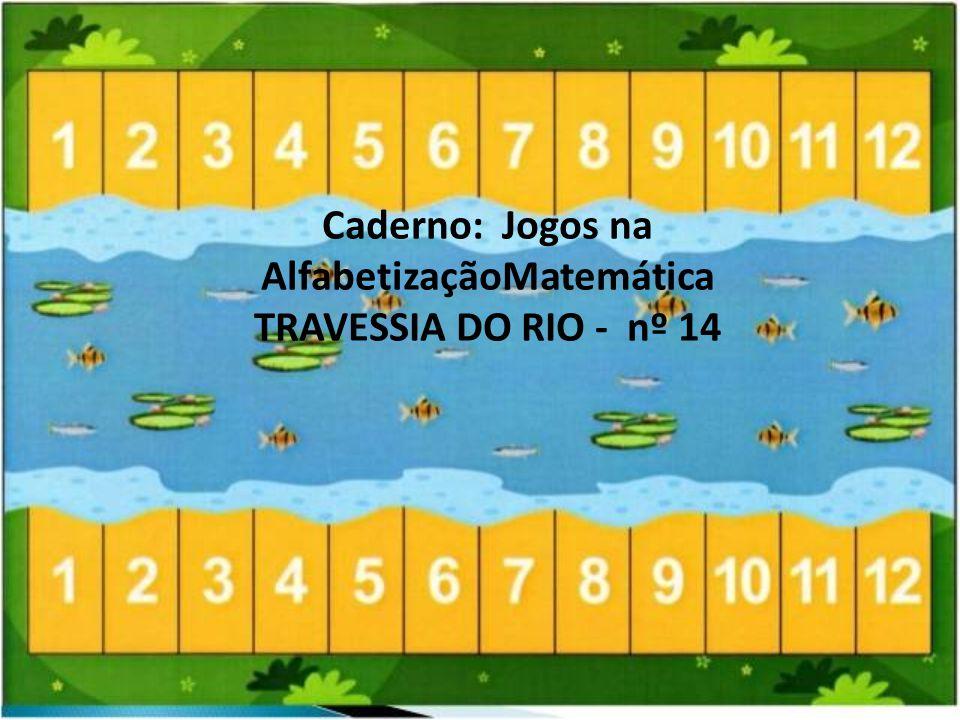 Caderno: Jogos na AlfabetizaçãoMatemática TRAVESSIA DO RIO - nº 14