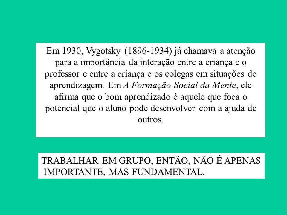 Em 1930, Vygotsky (1896-1934) já chamava a atenção para a importância da interação entre a criança e o professor e entre a criança e os colegas em sit