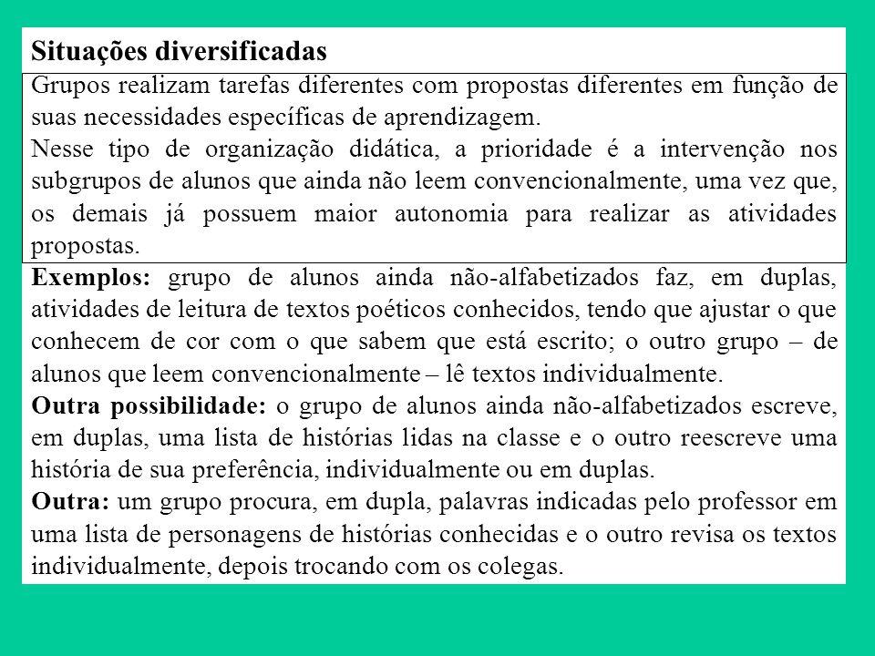 Situações diversificadas Grupos realizam tarefas diferentes com propostas diferentes em função de suas necessidades específicas de aprendizagem. Nesse