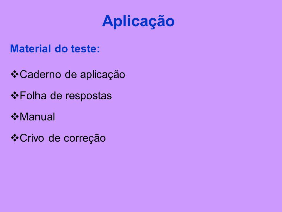 Material do teste: Aplicação  Caderno de aplicação  Folha de respostas  Manual  Crivo de correção