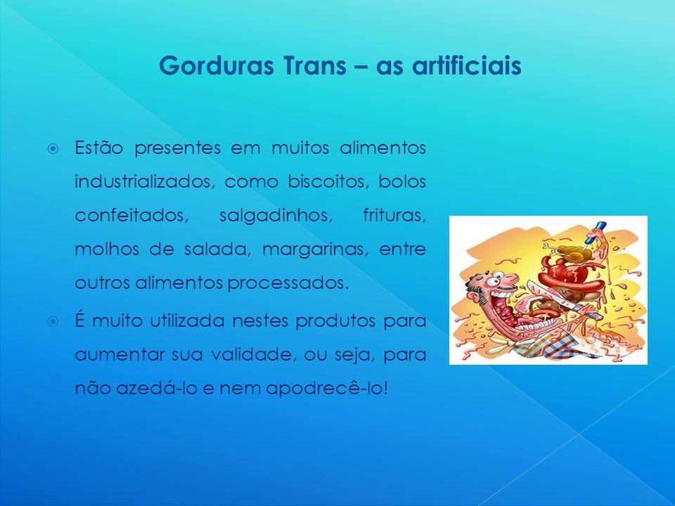  Estão presentes em muitos alimentos industrializados, como biscoitos, bolos confeitados, salgadinhos, frituras, molhos de salada, margarinas, entre outros alimentos processados.