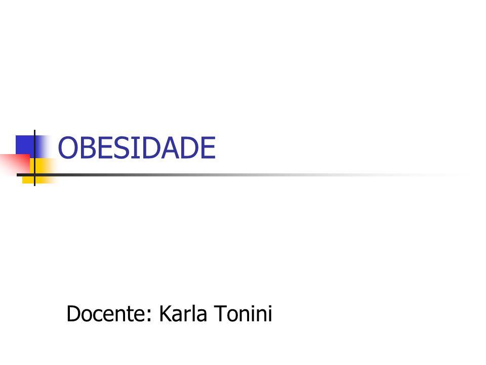 OBESIDADE Docente: Karla Tonini