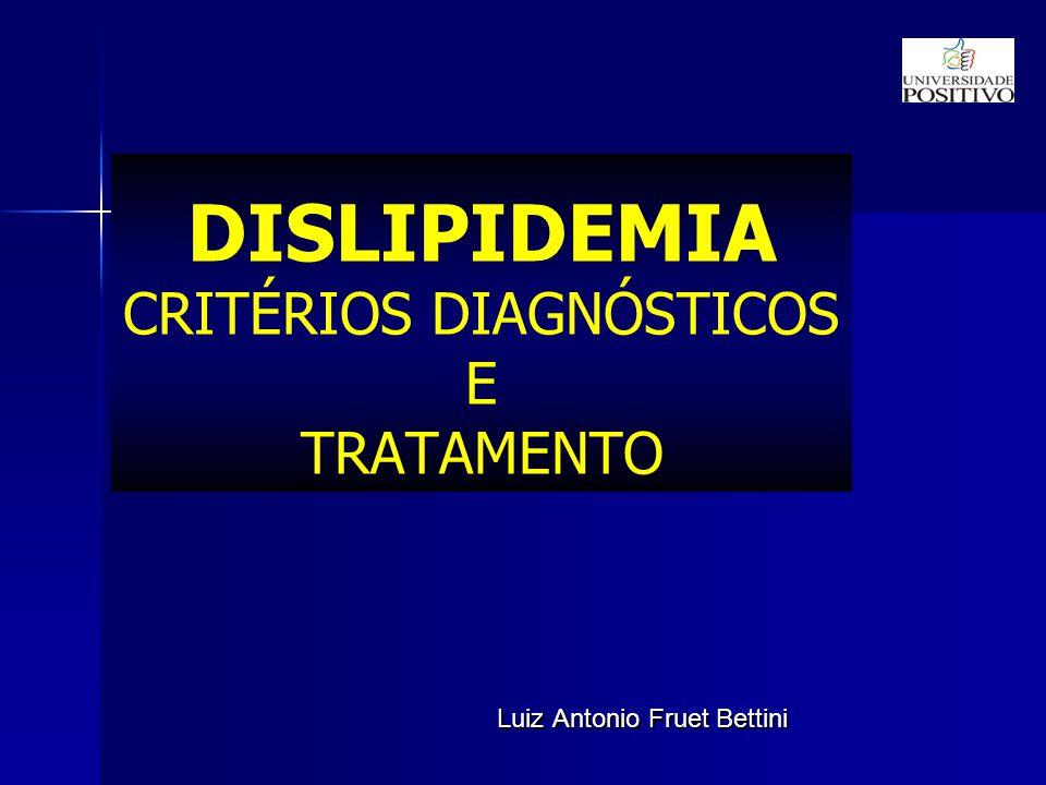 DISLIPIDEMIA CRITÉRIOS DIAGNÓSTICOS E TRATAMENTO Luiz Antonio Fruet Bettini