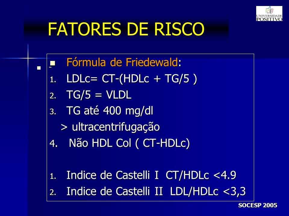 FATORES DE RISCO - SOCESP 2005 Fórmula de Friedewald: Fórmula de Friedewald: 1.