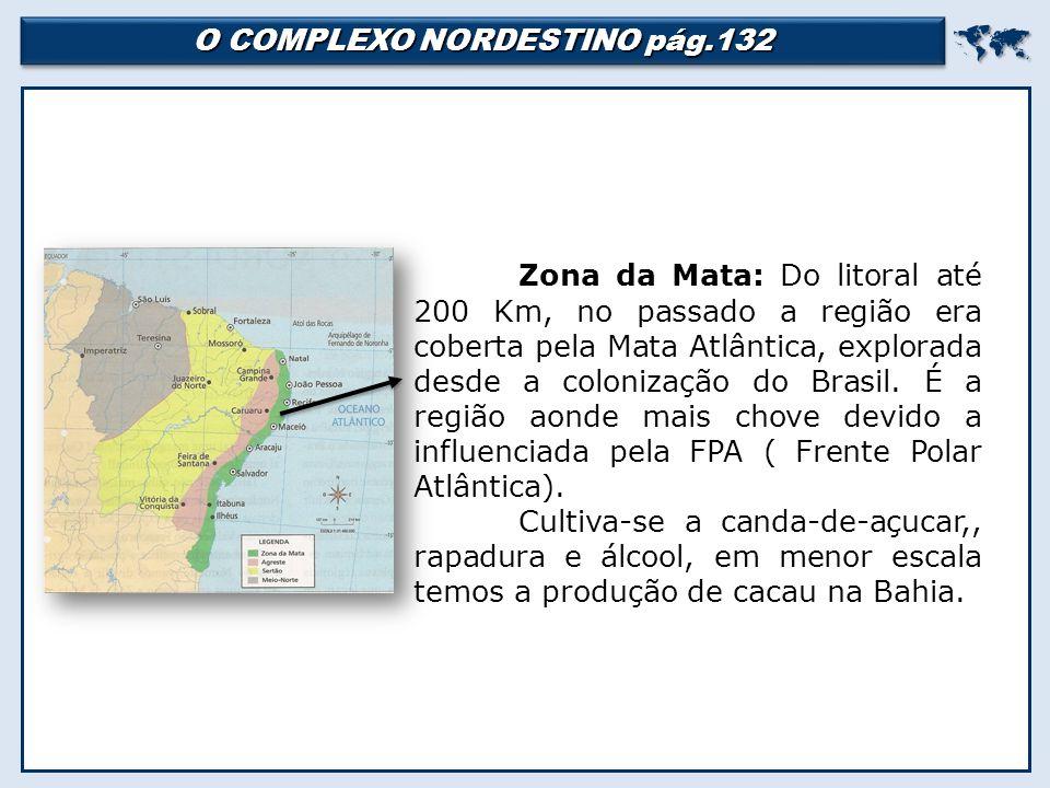  Zona da Mata: Zona da Mata: Do litoral até 200 Km, no passado a região era coberta pela Mata Atlântica, explorada desde a colonização do Brasil.
