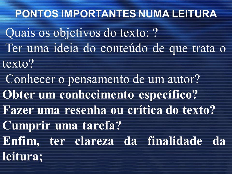 PONTOS IMPORTANTES NUMA LEITURA Quais os objetivos do texto: ? Ter uma ideia do conteúdo de que trata o texto? Conhecer o pensamento de um autor? Obte