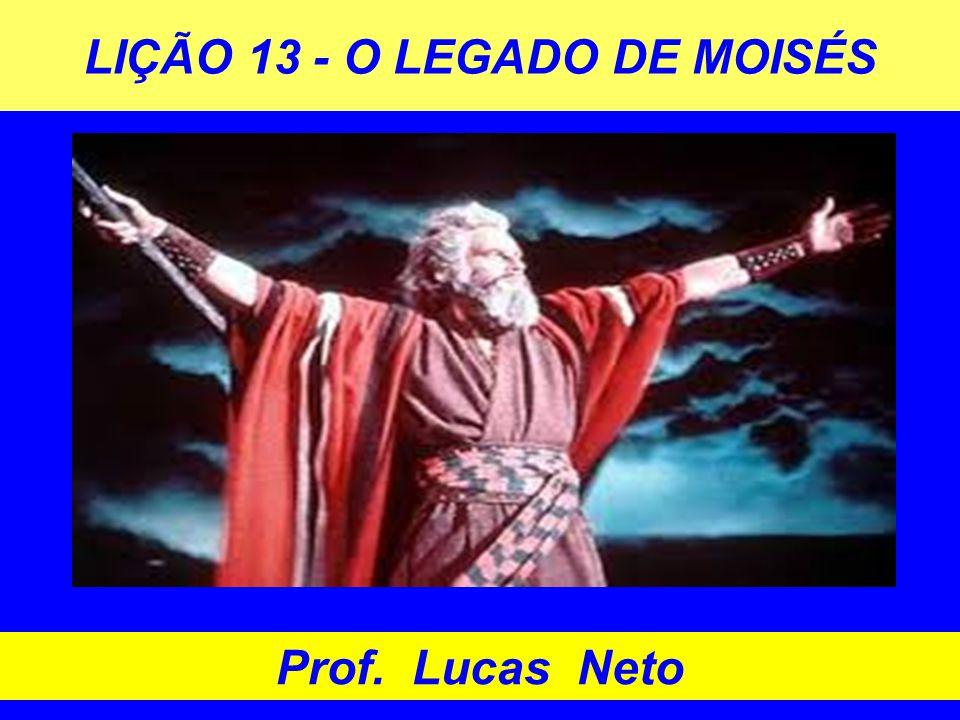 LIÇÃO 13 - O LEGADO DE MOISÉS Prof. Lucas Neto