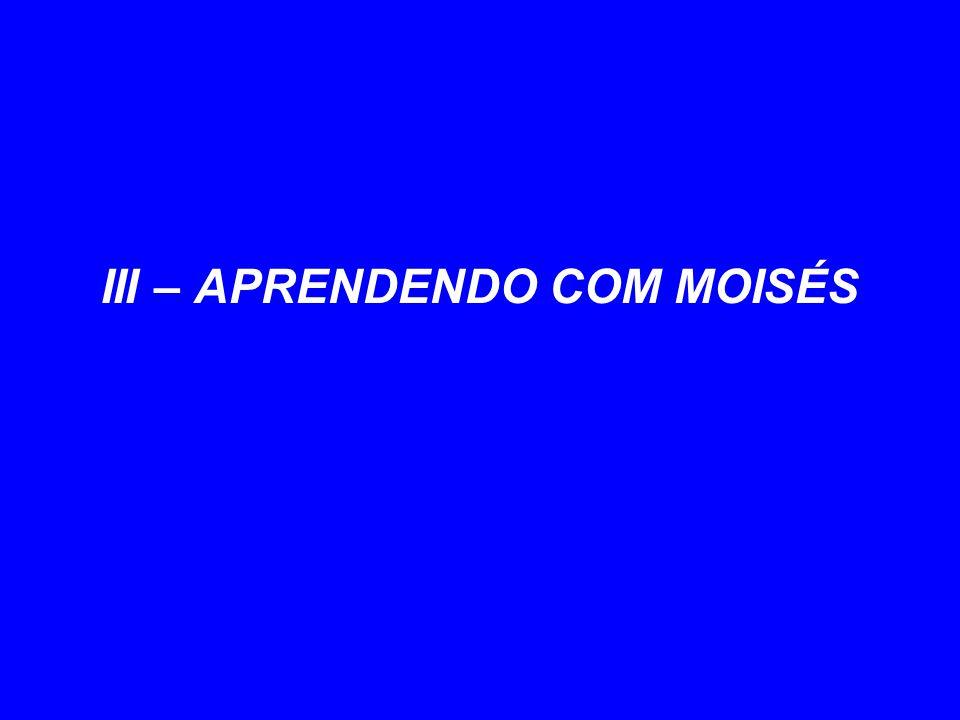 III – APRENDENDO COM MOISÉS