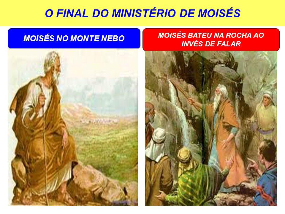 O FINAL DO MINISTÉRIO DE MOISÉS MOISÉS BATEU NA ROCHA AO INVÉS DE FALAR MOISÉS NO MONTE NEBO