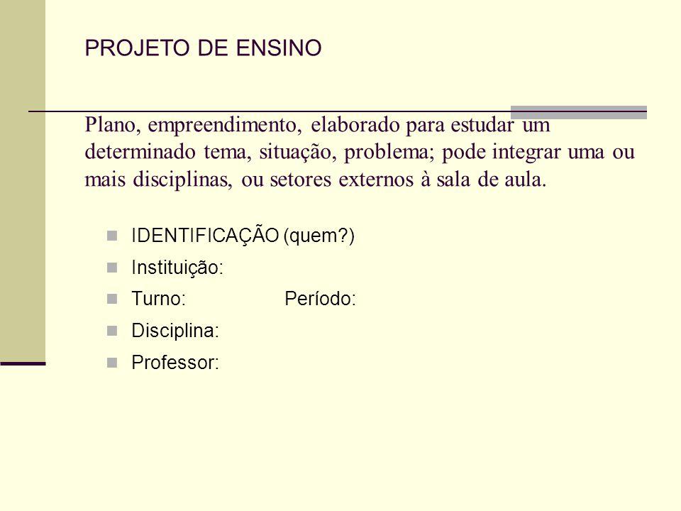 Plano, empreendimento, elaborado para estudar um determinado tema, situação, problema; pode integrar uma ou mais disciplinas, ou setores externos à sa