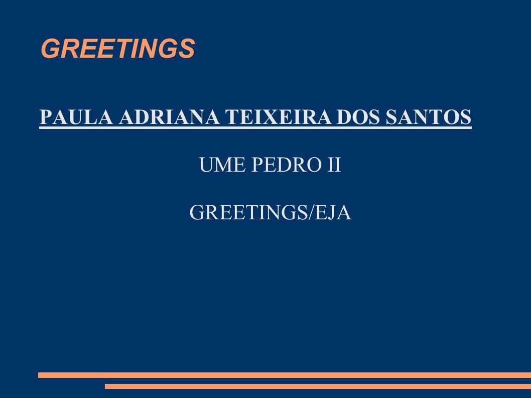 GREETINGS PAULA ADRIANA TEIXEIRA DOS SANTOS UME PEDRO II GREETINGS/EJA