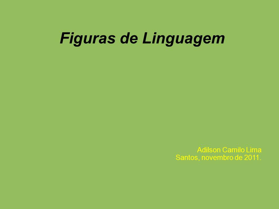 Figuras de Linguagem Adilson Camilo Lima Santos, novembro de 2011.