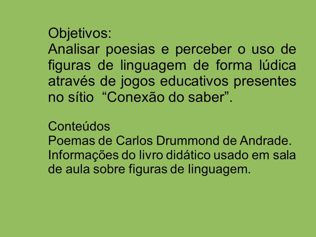 Objetivos: Analisar poesias e perceber o uso de figuras de linguagem de forma lúdica através de jogos educativos presentes no sítio Conexão do saber .