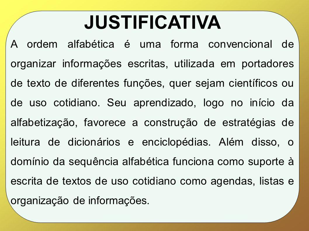 JUSTIFICATIVA A ordem alfabética é uma forma convencional de organizar informações escritas, utilizada em portadores de texto de diferentes funções, quer sejam científicos ou de uso cotidiano.