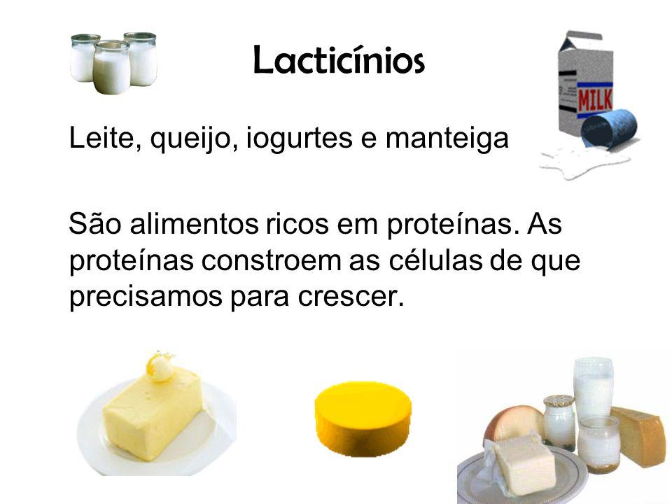 Lacticínios Leite, queijo, iogurtes e manteiga São alimentos ricos em proteínas. As proteínas constroem as células de que precisamos para crescer.