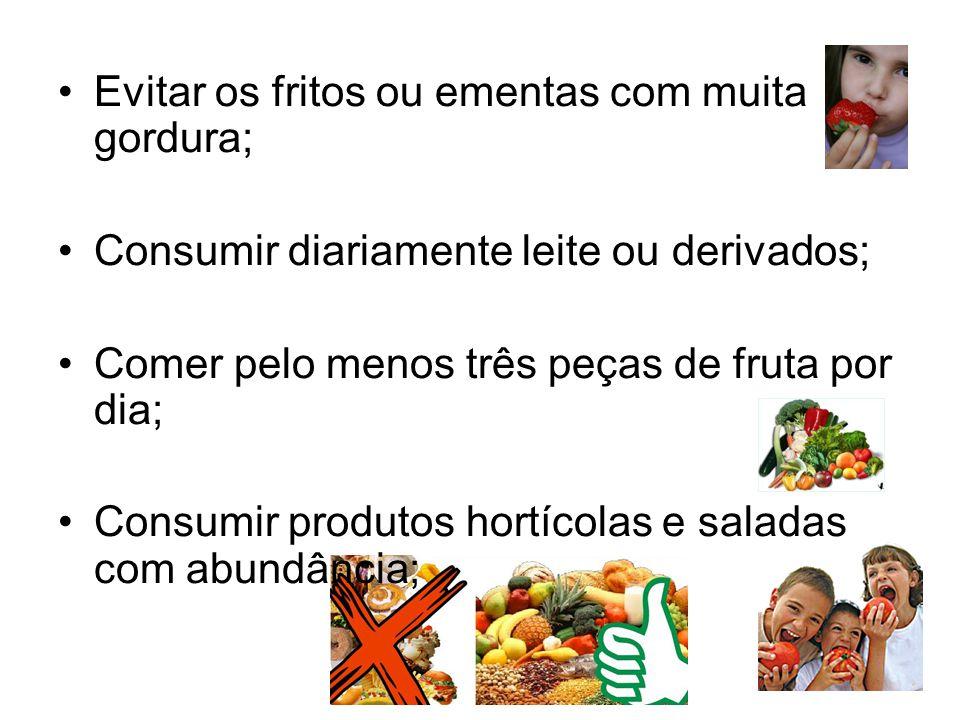 Evitar os fritos ou ementas com muita gordura; Consumir diariamente leite ou derivados; Comer pelo menos três peças de fruta por dia; Consumir produtos hortícolas e saladas com abundância;