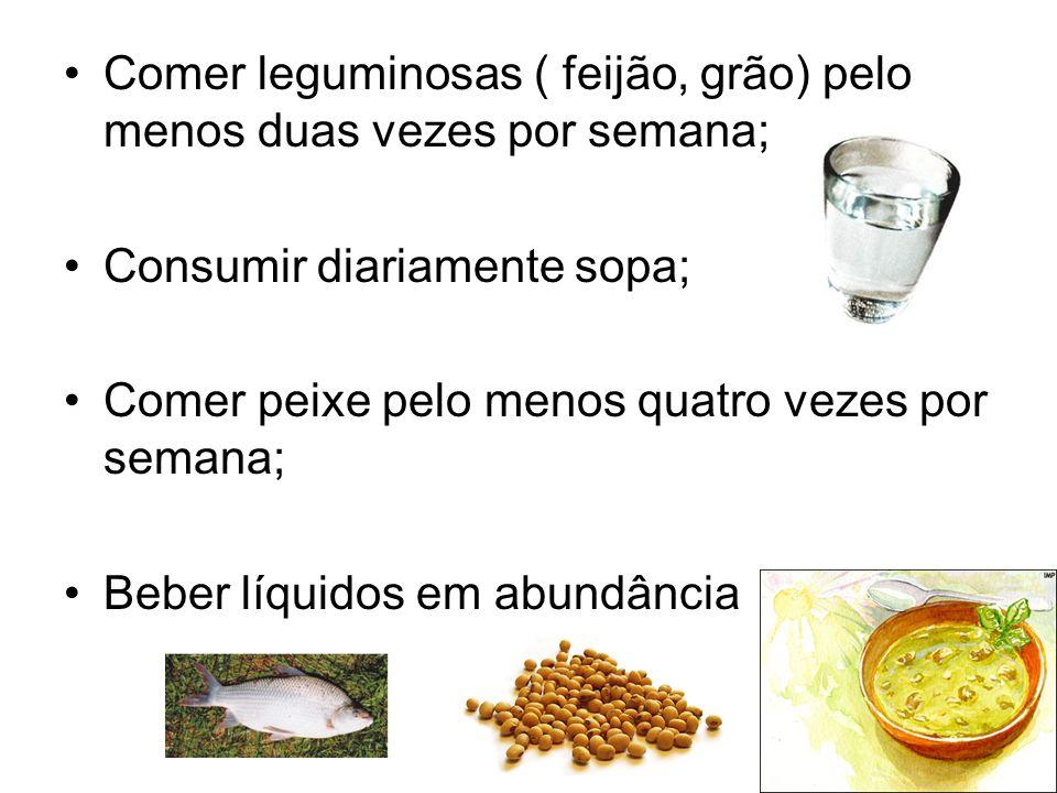 Comer leguminosas ( feijão, grão) pelo menos duas vezes por semana; Consumir diariamente sopa; Comer peixe pelo menos quatro vezes por semana; Beber l