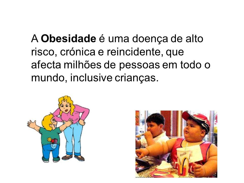 A Obesidade é uma doença de alto risco, crónica e reincidente, que afecta milhões de pessoas em todo o mundo, inclusive crianças.