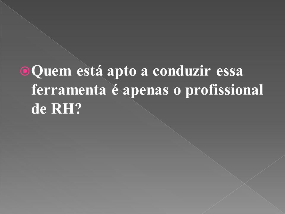  Quem está apto a conduzir essa ferramenta é apenas o profissional de RH?