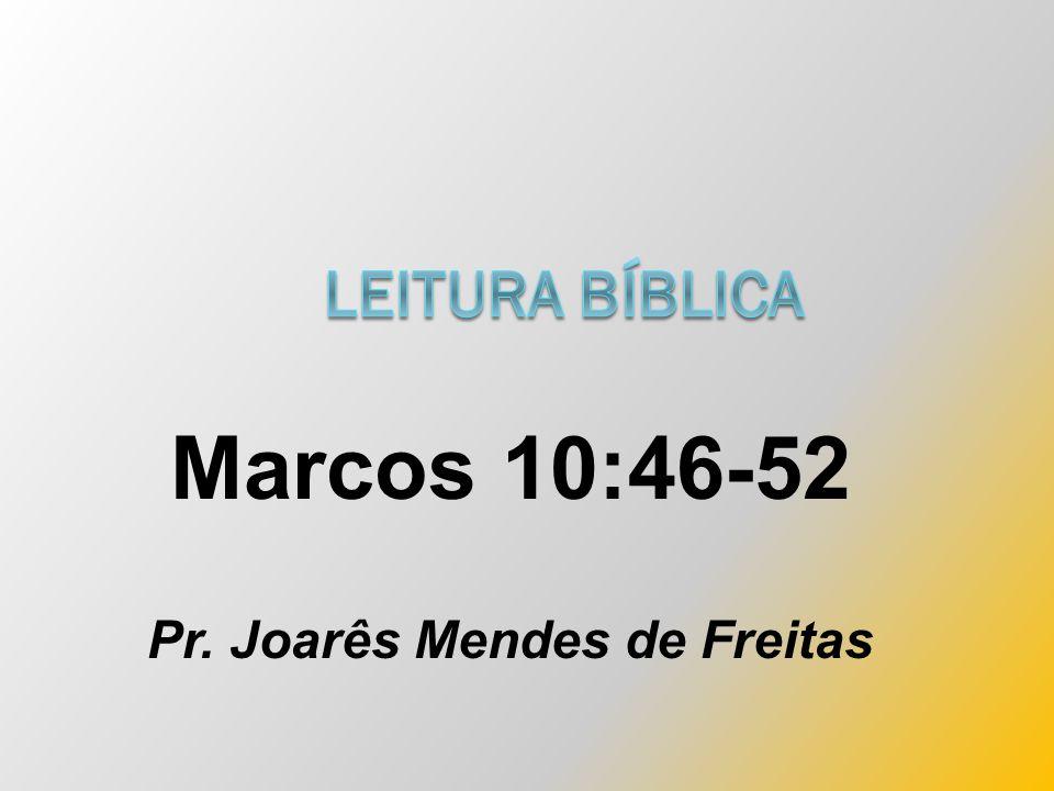 Marcos 10:46-52 Pr. Joarês Mendes de Freitas