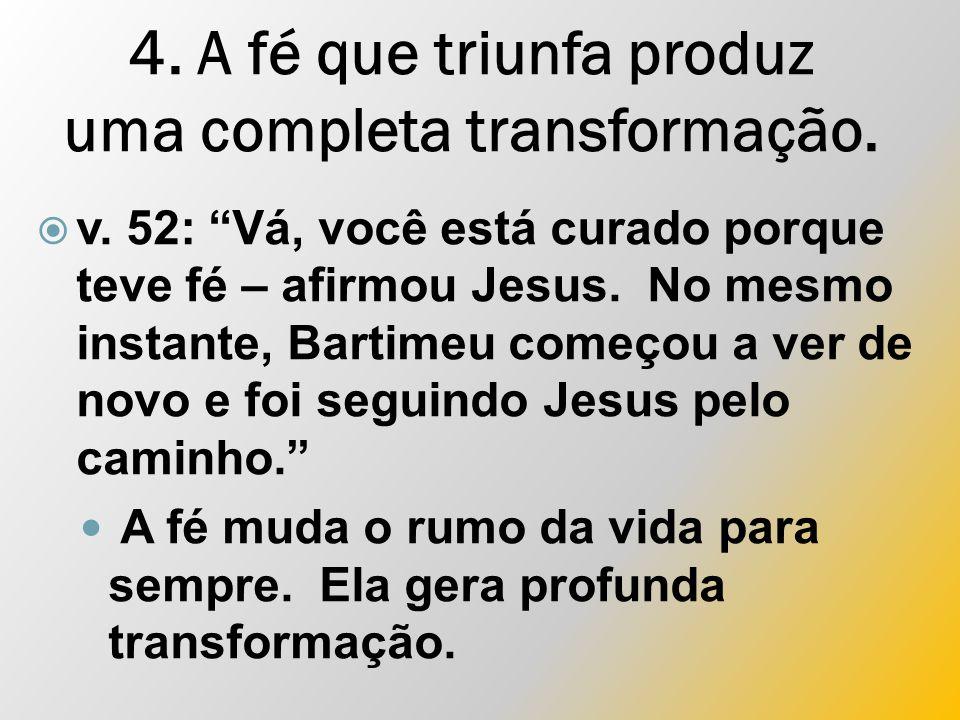 4. A fé que triunfa produz uma completa transformação.