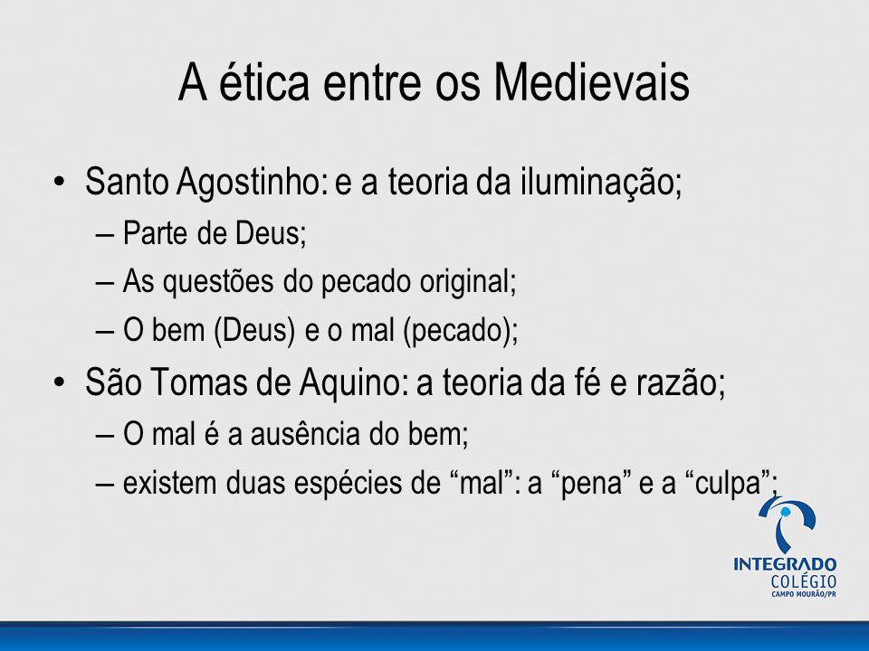 A ética entre os Medievais Santo Agostinho: e a teoria da iluminação; – Parte de Deus; – As questões do pecado original; – O bem (Deus) e o mal (pecad