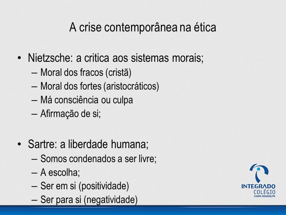 A crise contemporânea na ética Nietzsche: a critica aos sistemas morais; – Moral dos fracos (cristã) – Moral dos fortes (aristocráticos) – Má consciên