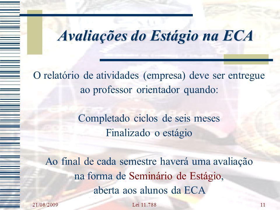 21/08/2009 Lei 11.78811 O relatório de atividades (empresa) deve ser entregue ao professor orientador quando: Completado ciclos de seis meses Finalizado o estágio Ao final de cada semestre haverá uma avaliação na forma de Seminário de Estágio, aberta aos alunos da ECA Avaliações do Estágio na ECA